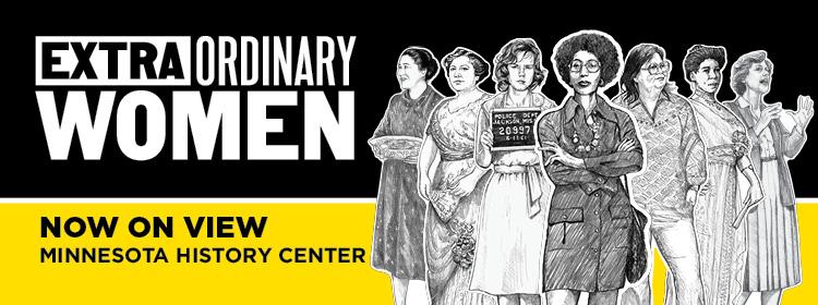 Extraordinary Women exhibit, now on view.