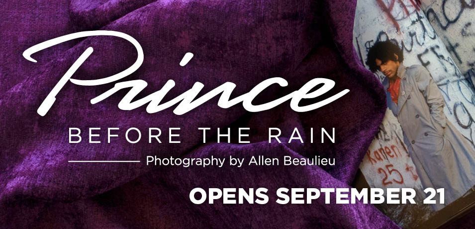 Prince before the rain exhibit. Opens September 21.
