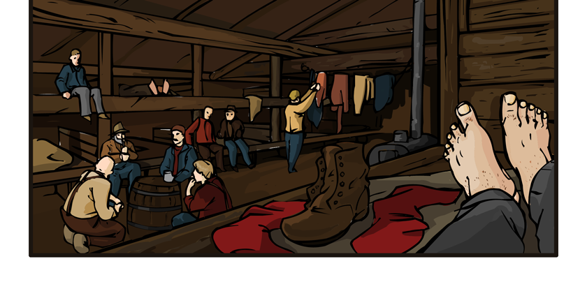 Now we're inside the sleeping camp. We see bunks, two high, each bed holding two men. In the middle section of the long room we see a group of lumberjacks talking while others get ready for bed around them. A large barrel stove heats the room from the center.