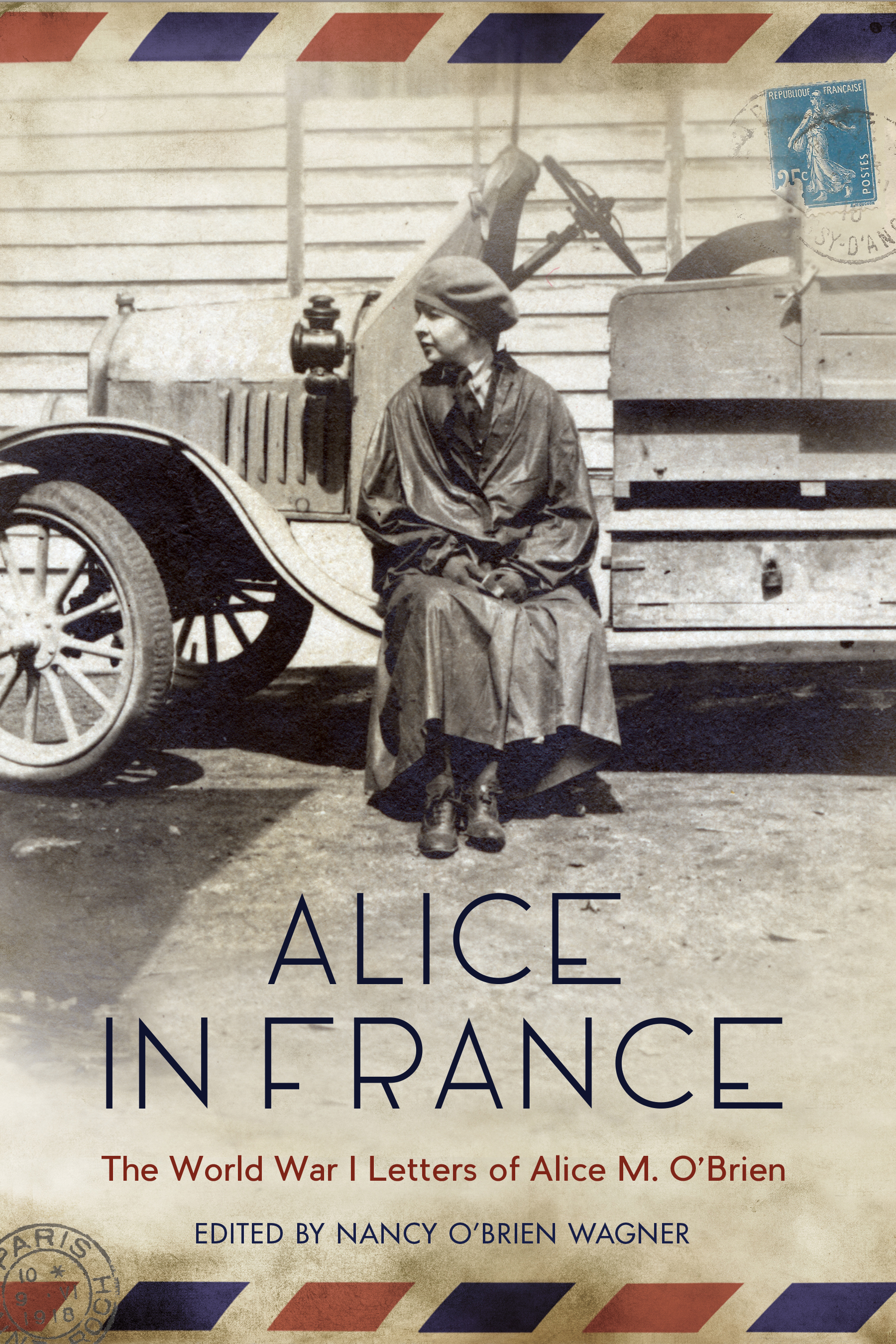 Alice in France: The World War I Letters of Alice M. O'Brien edited by Nancy O'Brien Wagner