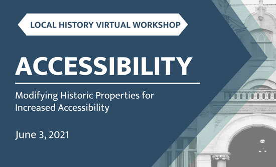 Workshop branding graphic A grey-blue chevron over a picture of a historic building The text says LOCAL HISTORY VIRTUAL WORKSHOP ACCESSIBILITY Modifying Historic Properties for Increased Accessibility June 3 2021