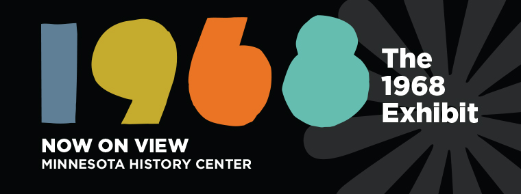Now On View Minnesota History Center The 1968 Exhibit