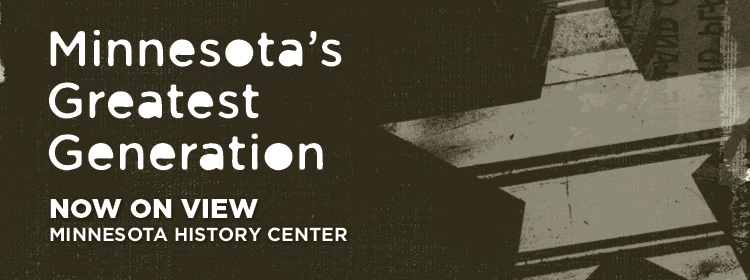 Minnesota's Greatest Generation, now on view, Minnesota History Center.