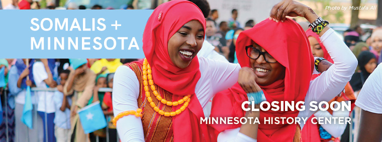 Somalis+Minnesota closing soon, Minnesota History Center.