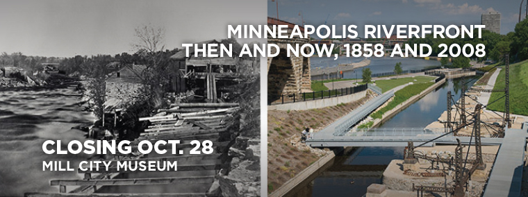 Minneapolis Riverfront Then and Now, 1858 and 2008, Closing Oct. 28, Mill City Museum