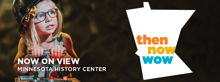 Then Now Wow exhibit now on view.