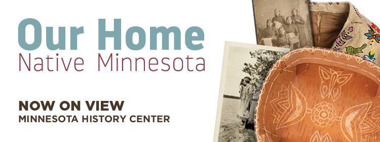 Our Home Native Minnesota exhibit now on view.