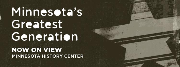 Minnesota's greatest generation exhibit now on view.