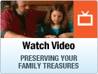 Watch Video: Preserving Your Family Treasures